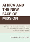 link and cover image for the book Africa and the New Face of Mission: A Critical Assessment of the Legacy of the Irish Spiritans Among the Igbo of Southeastern Nigeria