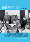 link and cover image for the book This Way Out: A Narrative of Therapy with Psychotic and Sexual Offenders, Volume 2