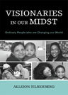 link and cover image for the book Visionaries In Our Midst: Ordinary People who are Changing our World