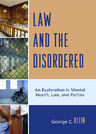 link and cover image for the book Law and the Disordered: An Explanation in Mental Health, Law, and Politics