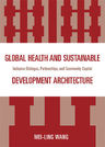 link and cover image for the book Global Health and Sustainable Development Architecture: Inclusive Dialogue, Partnerships, and Community Capital