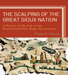 link and cover image for the book The Scalping of the Great Sioux Nation: A Review of My Life on the Rosebud and Pine Ridge Reservations
