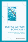 link and cover image for the book Science without Boundaries: Interdisciplinarity in Research, Society and Politics