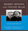 link and cover image for the book Bobby Brown and Richie Blue: A Spiritual Memoir
