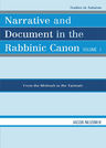 link and cover image for the book Narrative and Document in the Rabbinic Canon: From the Mishnah to the Talmuds, Volume I