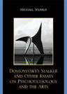 link and cover image for the book Dostoyevsky's Stalker and Other Essays on Psychopathology and the Arts