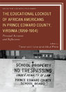 link and cover image for the book The Educational Lockout of African Americans in Prince Edward County, Virginia (1959-1964): Personal Accounts and Reflections