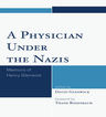 link and cover image for the book A Physician Under the Nazis: Memoirs of Henry Glenwick