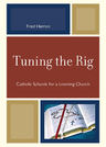 link and cover image for the book Tuning the Rig: Catholic Schools for a Learning Church