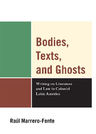 link and cover image for the book Bodies, Texts, and Ghosts: Writing on Literature and Law in Colonial Latin America