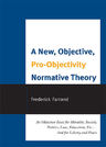 link and cover image for the book A New, Objective, Pro-Objectivity Normative Theory: An Objective Basis for Morality, Society, Politics, Law, Education, Etc.-And for Liberty and Peace