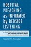 link and cover image for the book Hospital Preaching as Informed by Bedside Listening: A Homiletical Guide for Preachers, Pastors, and Chaplains in Hospital, Hospice, Prison, and Nursing Home Ministries