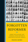 link and cover image for the book Forgotten Reformer: Robert McClaughry and Criminal Justice Reform in Nineteenth-Century America