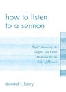link and cover image for the book How to Listen to a Sermon: With 'Honoring the Gospel' and Other Homilies for the Sake of Heaven