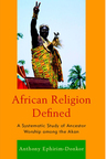 link and cover image for the book African Religion Defined: A Systematic Study of Ancestor Worship among the Akan