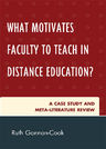 link and cover image for the book What Motivates Faculty to Teach in Distance Education?: A Case Study and Meta-Literature Review
