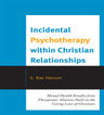 link and cover image for the book Incidental Psychotherapy within Christian Relationships: Mental Health Benefits from Therapeutic Alliances Built on the Caring Love of Christians