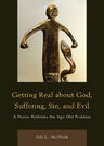 link and cover image for the book Getting Real About God, Suffering, Sin and Evil: A Pastor Rethinks the Age-Old Problem