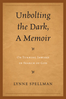 link and cover image for the book Unbolting the Dark, A Memoir: On Turning Inward in Search of God