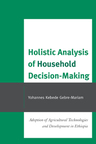 link and cover image for the book Holistic Analysis of Household Decision-Making: Adoption of Agricultural Technologies and Development in Ethiopia