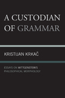 link and cover image for the book A Custodian of Grammar: Essays on Wittgenstein's Philosophical Morphology
