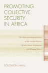 link and cover image for the book Promoting Collective Security in Africa: The Roles and Responsibilities of the United Nations, African States, and Western Powers
