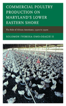 link and cover image for the book Commercial Poultry Production on Maryland's Lower Eastern Shore: The Role of African Americans, 1930s to 1990s