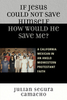 link and cover image for the book If Jesus Could Not Save Himself, How Would He Save Me?: A California Mexican in an Anglo Midwestern Protestant Faith