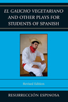 link and cover image for the book El gaucho vegetariano and Other Plays for Students of Spanish, Revised Edition