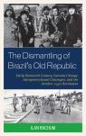 link and cover image for the book The Dismantling of Brazil's Old Republic: Early Twentieth Century Cultural Change, Intergenerational Cleavages, and the October 1930 Revolution
