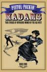 link and cover image for the book Pistol Packin' Madams: True Stories of Notorious Women of the Old West, First Edition