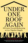 link and cover image for the book Under One Roof Again: All Grown Up and (Re)learning to Live Together Happily, First Edition