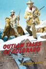 link and cover image for the book Outlaw Tales of Colorado: True Stories Of The Centennial State's Most Infamous Crooks, Culprits, And Cutthroats, Second Edition