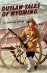 link and cover image for the book Outlaw Tales of Wyoming: True Stories Of The Cowboy State's Most Infamous Crooks, Culprits, And Cutthroats, Second Edition