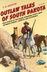 link and cover image for the book Outlaw Tales of South Dakota: True Stories of the Mount Rushmore State's Most Infamous Crooks, Culprits, and Cutthroats, Second Edition