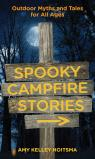 link and cover image for the book Spooky Campfire Stories: Outdoor Myths And Tales For All Ages, Second Edition
