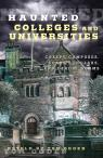 link and cover image for the book Haunted Colleges and Universities: Creepy Campuses, Scary Scholars, and Deadly Dorms, 1st Edition