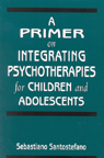 link and cover image for the book A Primer on Integrating Psychotherapies for Children and Adolescents