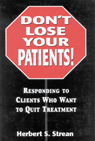 link and cover image for the book Don't Lose Your Patients: Responding to Clients Who Want to Quit Treatment