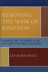 link and cover image for the book Removing the Mask of Kindness: Diagnosis and Treatment of the Caretaker Personality Disorder