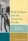 link and cover image for the book Erik Erikson and the American Psyche: Ego, Ethics, and Evolution