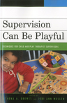 link and cover image for the book Supervision Can Be Playful: Techniques for Child and Play Therapist Supervisors