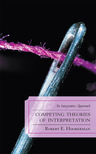 link and cover image for the book Competing Theories of Interpretation: An Integrative Approach