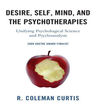 link and cover image for the book Desire, Self, Mind, and the Psychotherapies: Unifying Psychological Science and Psychoanalysis