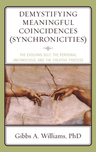 link and cover image for the book Demystifying Meaningful Coincidences (Synchronicities): The Evolving Self, the Personal Unconscious, and the Creative Process
