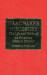 link and cover image for the book Isaac Baker Woodbury: The Life and Works of an American Musical Populist