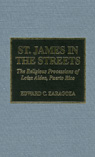 link and cover image for the book St. James in the Streets: The Religious Processions of Lo'za Aldea, Puerto Rico