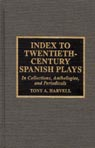 link and cover image for the book Index to Twentieth-Century Spanish Plays: In Collections, Anthologies, and Periodicals