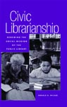 link and cover image for the book Civic Librarianship: Renewing the Social Mission of the Public Library
