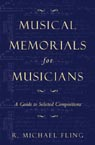 link and cover image for the book Musical Memorials for Musicians: A Guide to Selected Compositions